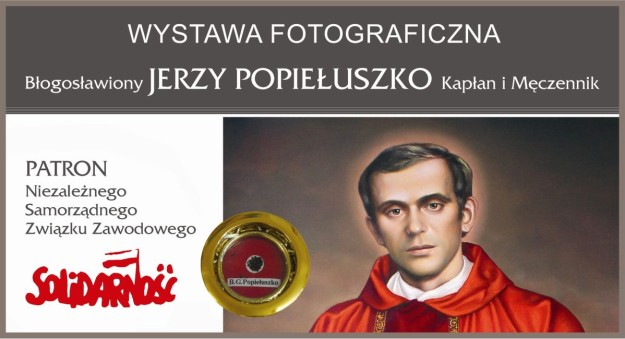 Wystawa fotograficzna: Błogosławiony Jerzy Popiełuszko