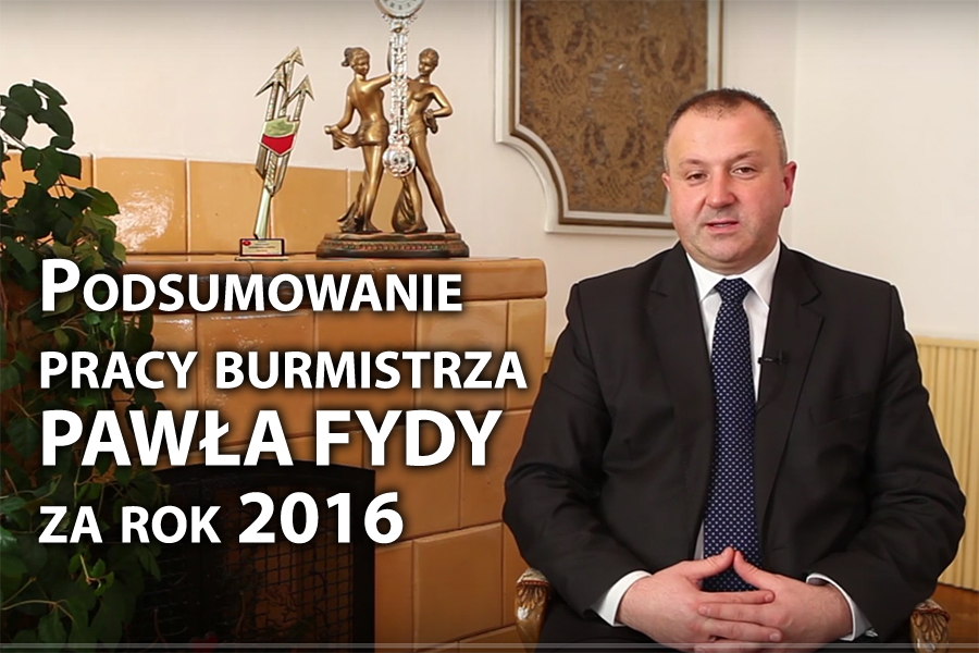 Podsumowanie pracy Burmistrza Pawła Fydy zarok 2016