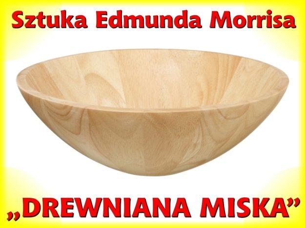"Sztuka ""Drewniana miska"""