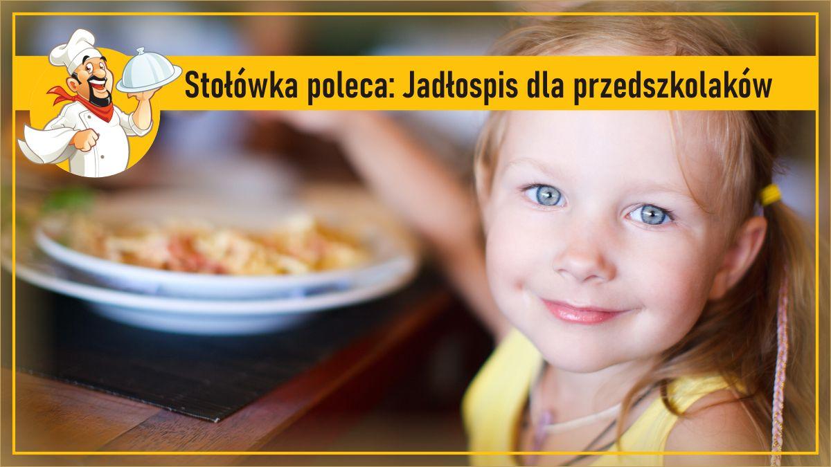 Stołówka poleca: Jadłospis dla przedszkolaków