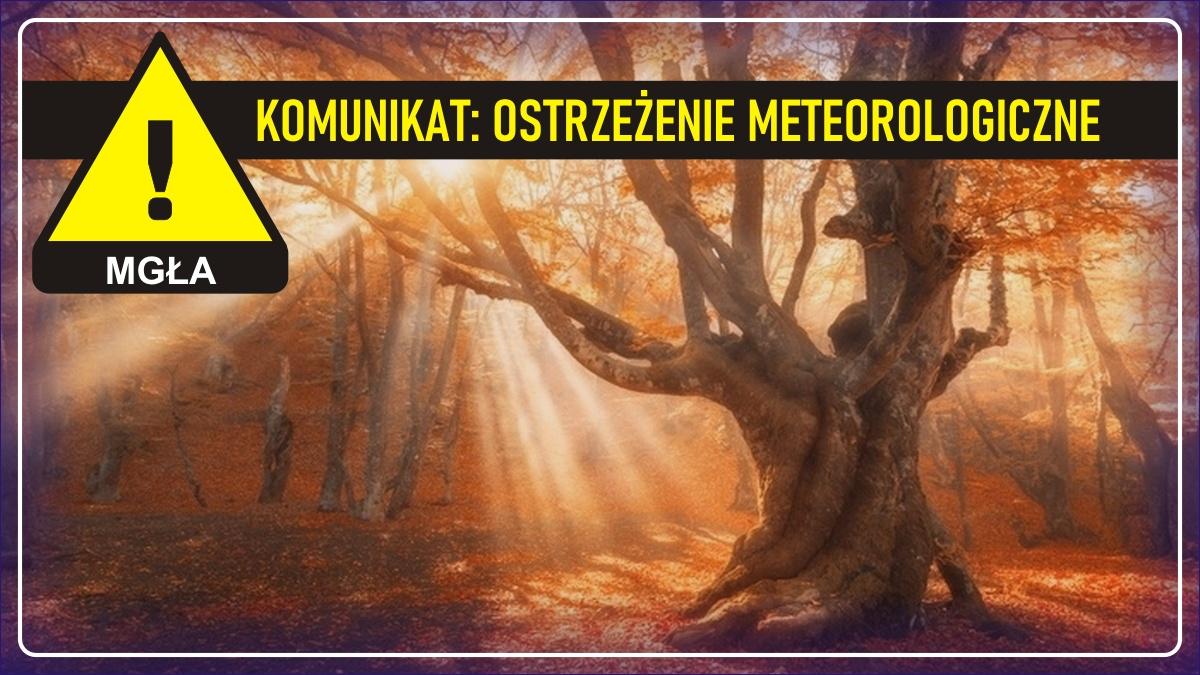 Komunikat pogodowy: Ostrzeżenie meteorologiczne - MGŁA