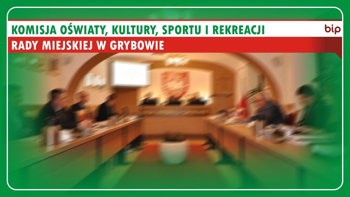 Komisja Oświaty, Kultury, Sportu iRekreacji Rady Miejskiej wGrybowie