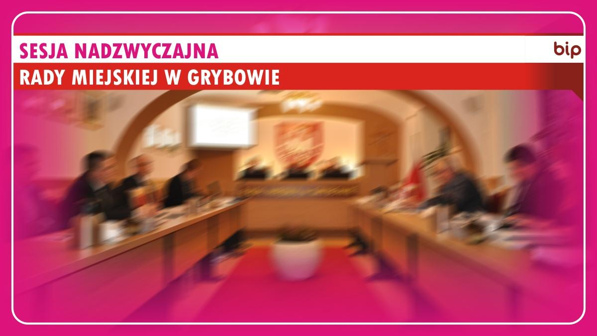 Sesja nadzwyczajna Rady Miejskiej w Grybowie