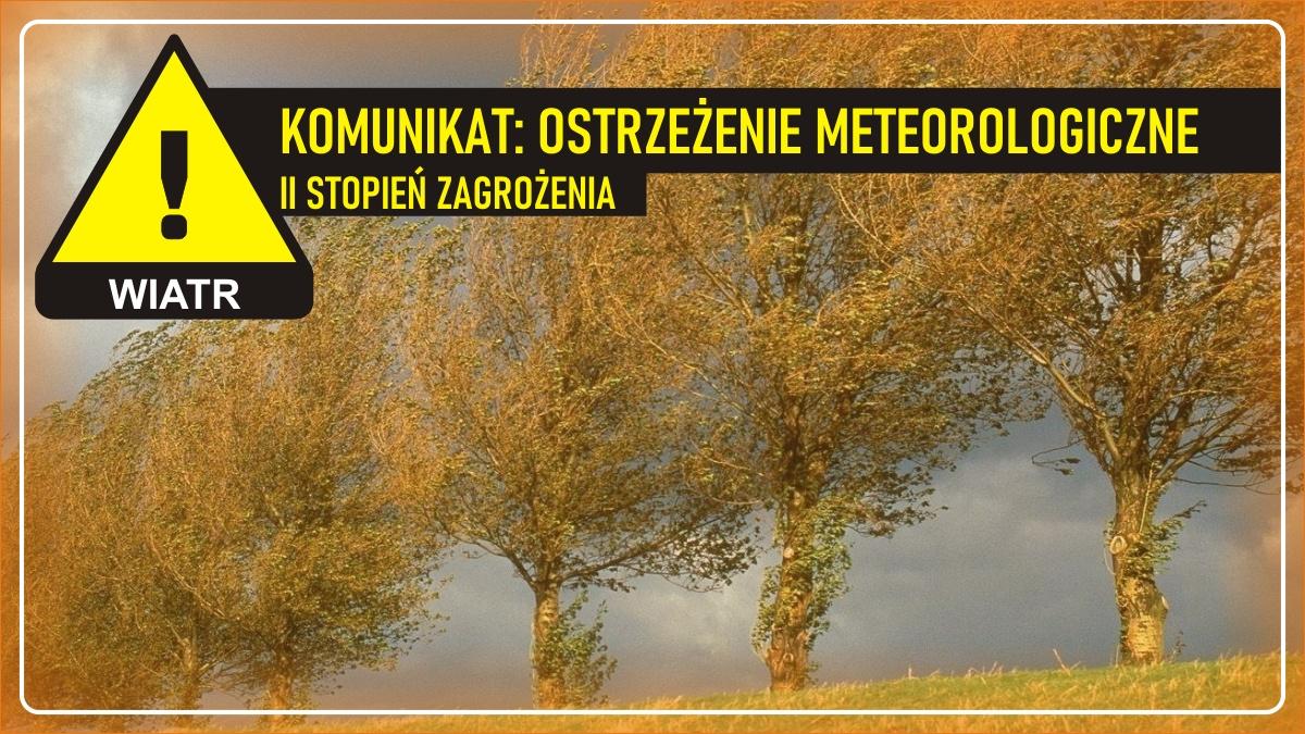 Komunikat pogodowy: Ostrzeżenie meteorologiczne - WIATR (II stopień zagrożenia)