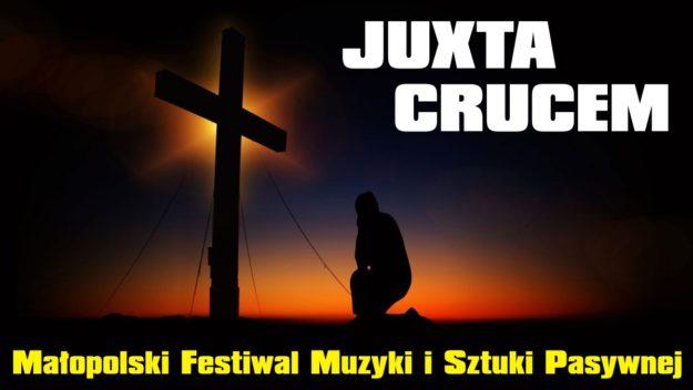 """Małopolski Festiwal Muzyki i Sztuki Pasyjnej """"Juxta Crucem"""""""